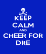 KEEP CALM AND CHEER FOR DRE - Personalised Poster A4 size