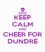 KEEP CALM AND CHEER FOR DUNDRE - Personalised Poster A4 size