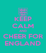 KEEP CALM AND CHEER FOR ENGLAND - Personalised Poster A4 size