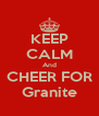 KEEP CALM And CHEER FOR Granite - Personalised Poster A4 size