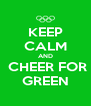 KEEP CALM AND  CHEER FOR GREEN - Personalised Poster A4 size