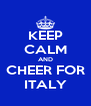 KEEP CALM AND CHEER FOR ITALY - Personalised Poster A4 size