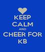 KEEP CALM AND CHEER FOR KB - Personalised Poster A4 size