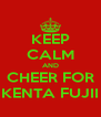 KEEP CALM AND CHEER FOR KENTA FUJII - Personalised Poster A4 size