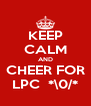 KEEP CALM AND CHEER FOR LPC  *\0/* - Personalised Poster A4 size