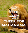 KEEP CALM AND CHEER FOR MAHANAMA - Personalised Poster A4 size