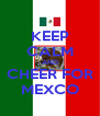 KEEP CALM AND CHEER FOR MEXCO - Personalised Poster A4 size