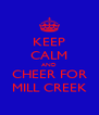 KEEP CALM AND CHEER FOR MILL CREEK - Personalised Poster A4 size