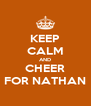 KEEP CALM AND CHEER FOR NATHAN - Personalised Poster A4 size