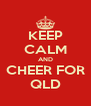 KEEP CALM AND CHEER FOR QLD - Personalised Poster A4 size