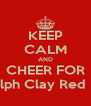 KEEP CALM AND CHEER FOR Randolph Clay Red Devils - Personalised Poster A4 size