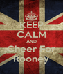 KEEP CALM AND Cheer For Rooney - Personalised Poster A4 size