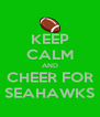 KEEP CALM AND CHEER FOR SEAHAWKS - Personalised Poster A4 size