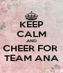 KEEP CALM AND CHEER FOR  TEAM ANA - Personalised Poster A4 size