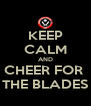 KEEP CALM AND CHEER FOR  THE BLADES - Personalised Poster A4 size
