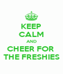 KEEP CALM AND CHEER FOR  THE FRESHIES - Personalised Poster A4 size