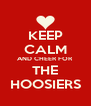 KEEP CALM AND CHEER FOR THE HOOSIERS - Personalised Poster A4 size