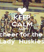 KEEP CALM AND cheer for the  Lady  Huskies - Personalised Poster A4 size