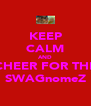 KEEP CALM AND CHEER FOR THE SWAGnomeZ - Personalised Poster A4 size
