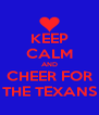 KEEP CALM AND CHEER FOR THE TEXANS - Personalised Poster A4 size