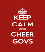 KEEP CALM AND CHEER GOVS - Personalised Poster A4 size