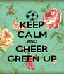 KEEP CALM AND CHEER GREEN UP - Personalised Poster A4 size