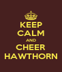 KEEP CALM AND CHEER HAWTHORN - Personalised Poster A4 size