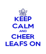 KEEP CALM AND CHEER LEAFS ON - Personalised Poster A4 size