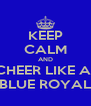 KEEP CALM AND CHEER LIKE A  BLUE ROYAL - Personalised Poster A4 size