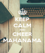 KEEP CALM AND CHEER MAHANAMA - Personalised Poster A4 size