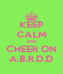 KEEP CALM AND CHEER ON A.B.R.D.D - Personalised Poster A4 size