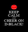 KEEP CALM AND CHEER ON D-BLACK! - Personalised Poster A4 size