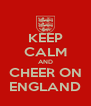 KEEP CALM AND CHEER ON ENGLAND - Personalised Poster A4 size