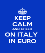 KEEP CALM AND CHEER  ON ITALY  IN EURO - Personalised Poster A4 size