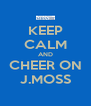 KEEP CALM AND CHEER ON J.MOSS - Personalised Poster A4 size
