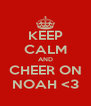 KEEP CALM AND CHEER ON NOAH <3 - Personalised Poster A4 size