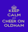 KEEP CALM and CHEER ON  OLDHAM - Personalised Poster A4 size
