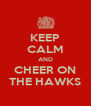 KEEP CALM AND CHEER ON THE HAWKS - Personalised Poster A4 size