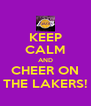 KEEP CALM AND CHEER ON THE LAKERS! - Personalised Poster A4 size