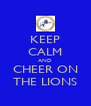 KEEP CALM AND CHEER ON THE LIONS - Personalised Poster A4 size