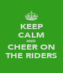 KEEP CALM AND CHEER ON THE RIDERS - Personalised Poster A4 size