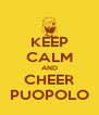 KEEP CALM AND CHEER PUOPOLO - Personalised Poster A4 size