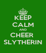 KEEP CALM AND CHEER  SLYTHERIN - Personalised Poster A4 size