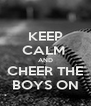 KEEP CALM  AND CHEER THE BOYS ON - Personalised Poster A4 size