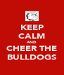 KEEP CALM AND CHEER THE BULLDOGS - Personalised Poster A4 size