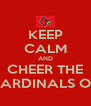 KEEP CALM AND CHEER THE CARDINALS ON - Personalised Poster A4 size