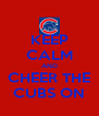 KEEP CALM AND CHEER THE CUBS ON - Personalised Poster A4 size