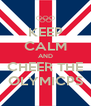 KEEP CALM AND CHEER THE OLYMICPS - Personalised Poster A4 size