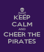 KEEP CALM AND CHEER THE PIRATES - Personalised Poster A4 size