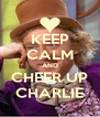 KEEP CALM AND CHEER UP CHARLIE - Personalised Poster A4 size